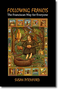 Following Francis: The Franciscan Way for Everyone by Susan Pitchford