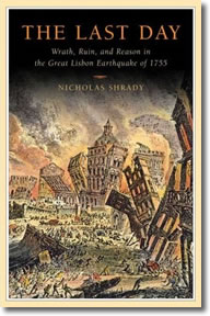 The Last Day: Wrath, Ruin, and Reason in the Great Lisbon Earthquake of 1755 by Nicholas Shrady