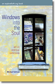 Windows into the Soul: Art as Spiritual Expression by Michael Sullivan